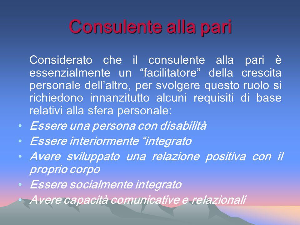 Consulente alla pari Considerato che il consulente alla pari è essenzialmente un facilitatore della crescita personale dellaltro, per svolgere questo