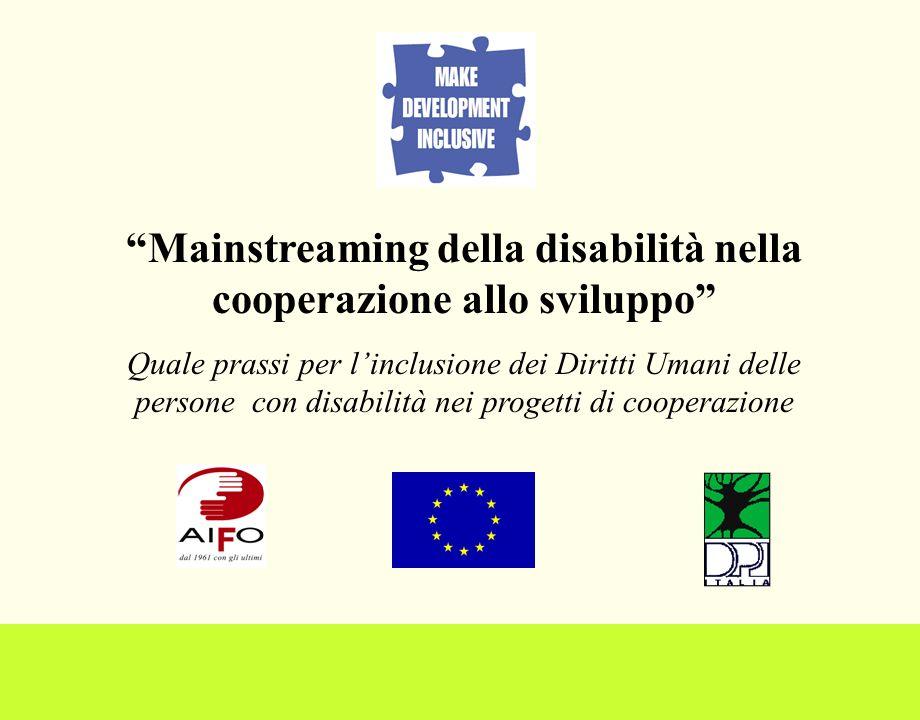 Mainstreaming della disabilità nella cooperazione allo sviluppo Quale prassi per linclusione dei Diritti Umani delle persone con disabilità nei progetti di cooperazione