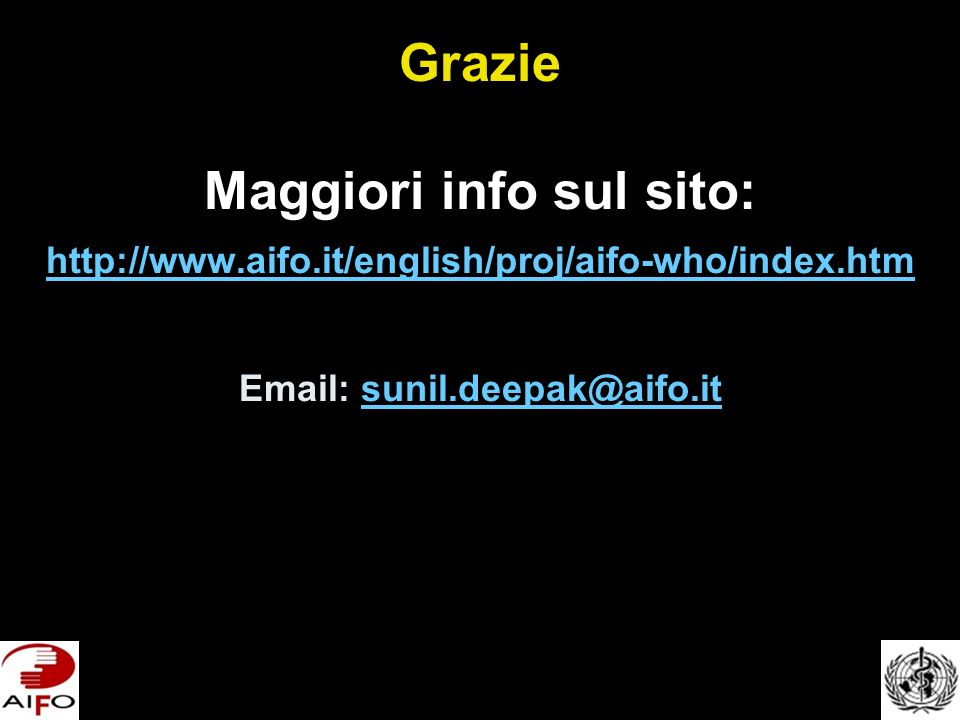 Grazie Maggiori info sul sito: http://www.aifo.it/english/proj/aifo-who/index.htm Email: sunil.deepak@aifo.it http://www.aifo.it/english/proj/aifo-who/index.htmsunil.deepak@aifo.it