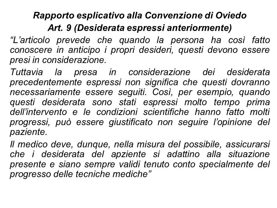 Rapporto esplicativo alla Convenzione di Oviedo Art. 9 (Desiderata espressi anteriormente) Larticolo prevede che quando la persona ha così fatto conos