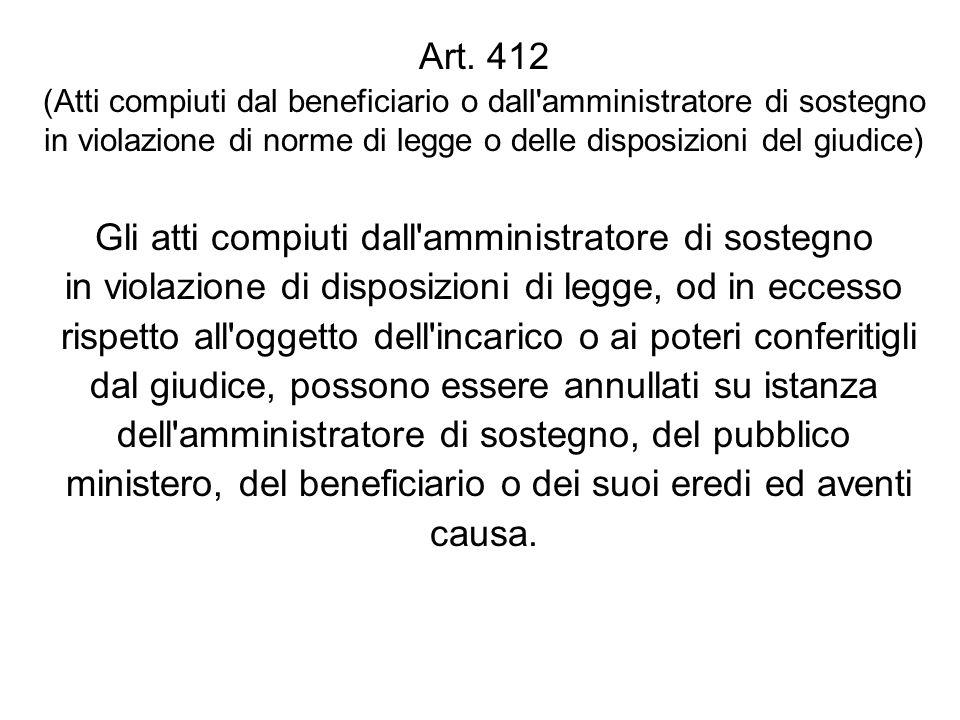Art. 412 (Atti compiuti dal beneficiario o dall'amministratore di sostegno in violazione di norme di legge o delle disposizioni del giudice) Gli atti