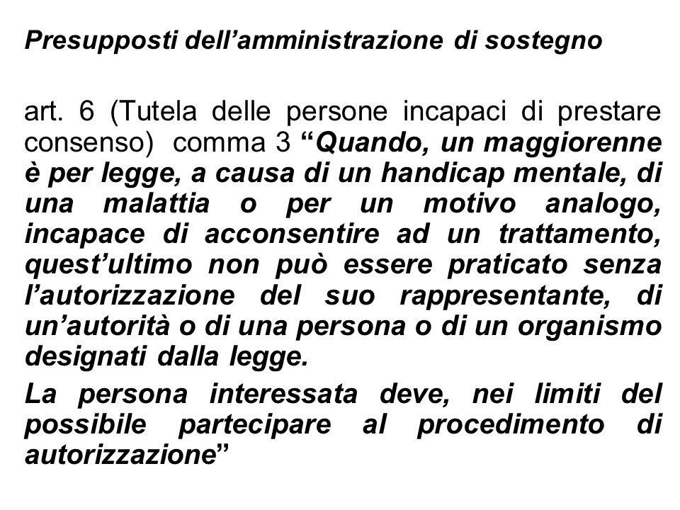 Presupposti dellamministrazione di sostegno art. 6 (Tutela delle persone incapaci di prestare consenso) comma 3 Quando, un maggiorenne è per legge, a