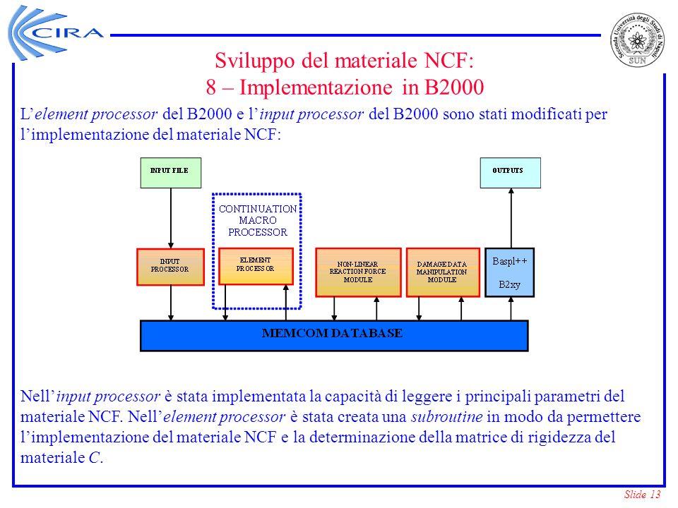 Slide 13 Sviluppo del materiale NCF: 8 – Implementazione in B2000 Lelement processor del B2000 e linput processor del B2000 sono stati modificati per