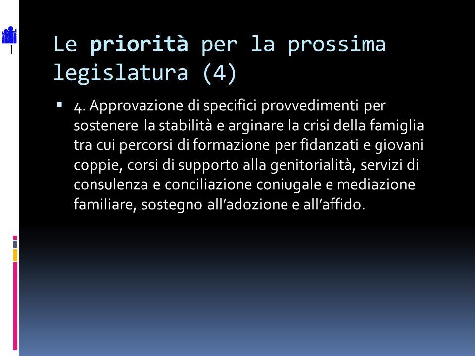 Le priorità per la prossima legislatura (4) 4. Approvazione di specifici provvedimenti per sostenere la stabilità e arginare la crisi della famiglia t