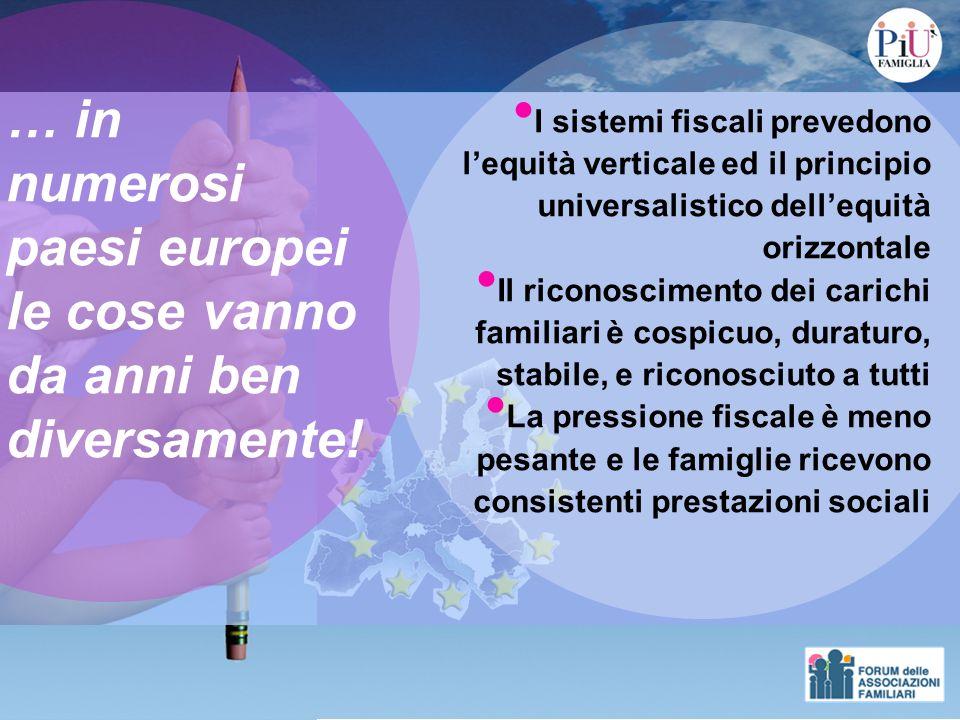 … in numerosi paesi europei le cose vanno da anni ben diversamente! I sistemi fiscali prevedono l equità verticale ed il principio universalistico del