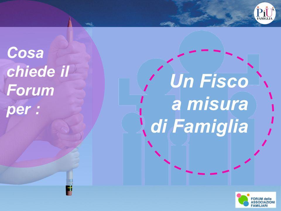 Cosa chiede il Forum per : Un Fisco a misura di Famiglia