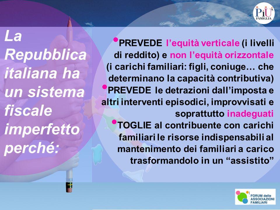 La Repubblica italiana ha un sistema fiscale imperfetto perché: PREVEDE l equità verticale (i livelli di reddito) e non l equità orizzontale (i carich