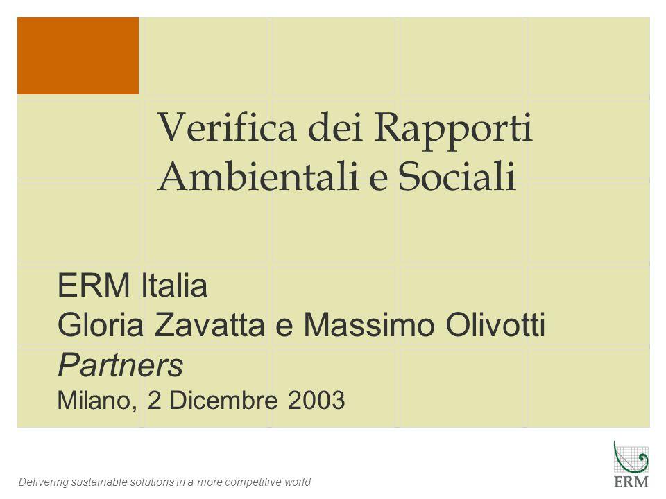 Delivering sustainable solutions in a more competitive world Verifica dei Rapporti Ambientali e Sociali ERM Italia Gloria Zavatta e Massimo Olivotti P