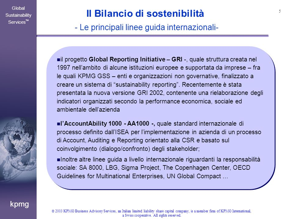 5 kpmg Global Sustainability Services TM 2003 KPMG Business Advisory Services, an Italian limited liability share capital company, is a member firm of KPMG International, a Swiss cooperative.