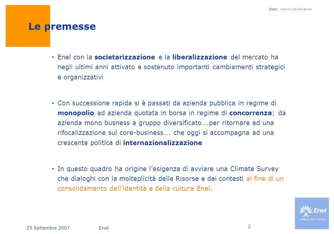 25 Settembre 2007Enel Uso: inserire classificazione 2 Le premesse Enel con la societarizzazione e la liberalizzazione del mercato ha negli ultimi anni