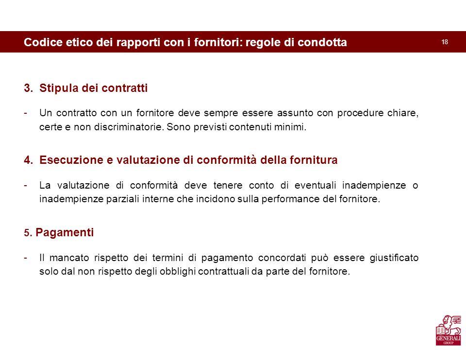 18 Codice etico dei rapporti con i fornitori: regole di condotta 3.Stipula dei contratti -Un contratto con un fornitore deve sempre essere assunto con procedure chiare, certe e non discriminatorie.