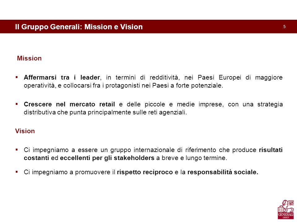 5 Il Gruppo Generali: Mission e Vision Mission Affermarsi tra i leader, in termini di redditività, nei Paesi Europei di maggiore operatività, e collocarsi fra i protagonisti nei Paesi a forte potenziale.