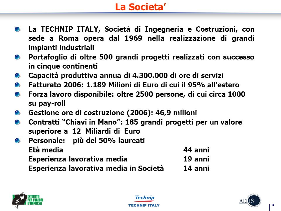 3 La Societa La TECHNIP ITALY, Società di Ingegneria e Costruzioni, con sede a Roma opera dal 1969 nella realizzazione di grandi impianti industriali