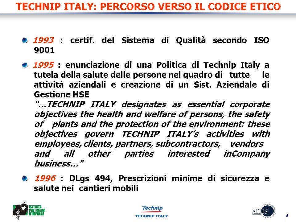 8 TECHNIP ITALY: PERCORSO VERSO IL CODICE ETICO 1993 : certif. del Sistema di Qualità secondo ISO 9001 1995 : enunciazione di una Politica di Technip