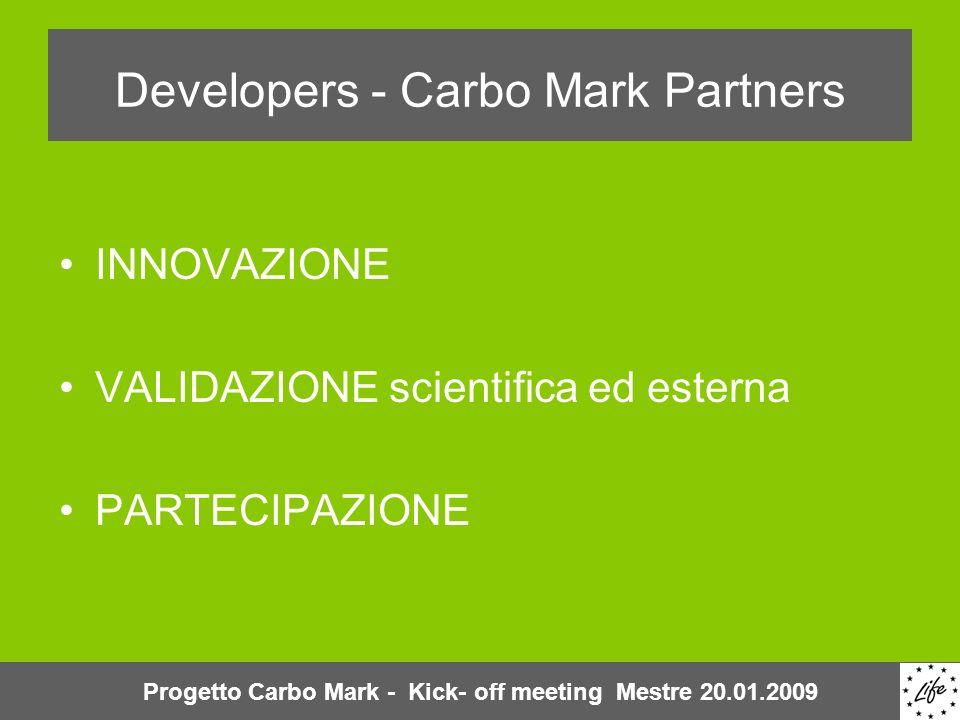 Developers - Carbo Mark Partners INNOVAZIONE VALIDAZIONE scientifica ed esterna PARTECIPAZIONE Progetto Carbo Mark - Kick- off meeting Mestre 20.01.2009