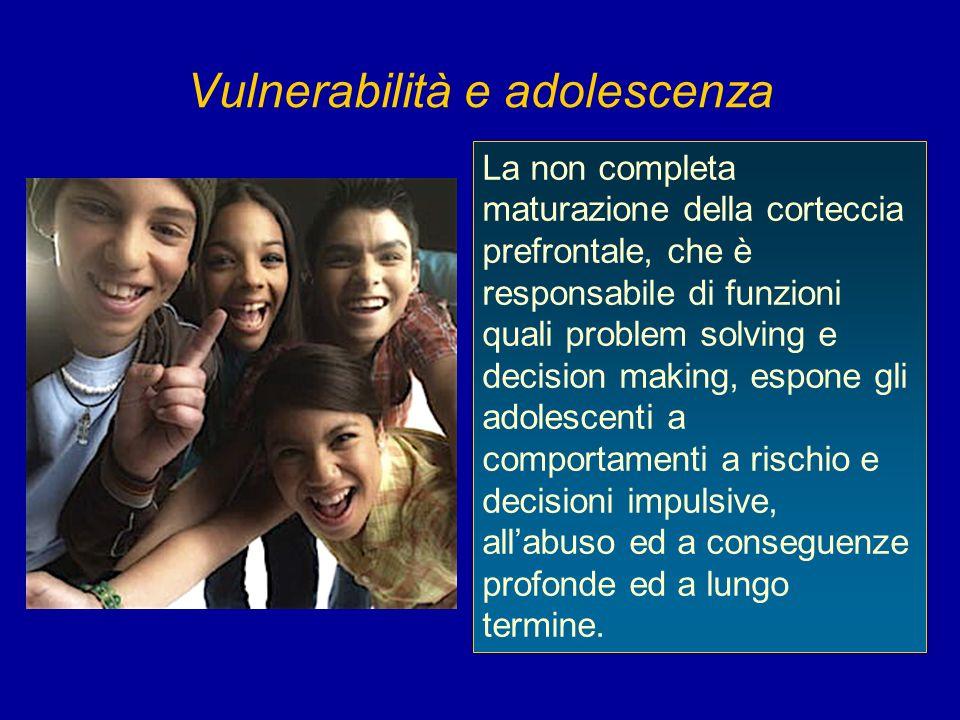 Vulnerabilità e adolescenza La non completa maturazione della corteccia prefrontale, che è responsabile di funzioni quali problem solving e decision m