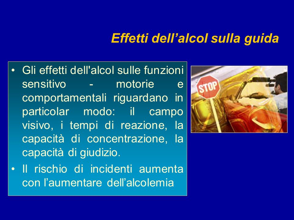 Effetti dellalcol sulla guida Gli effetti dell'alcol sulle funzioni sensitivo - motorie e comportamentali riguardano in particolar modo: il campo visi