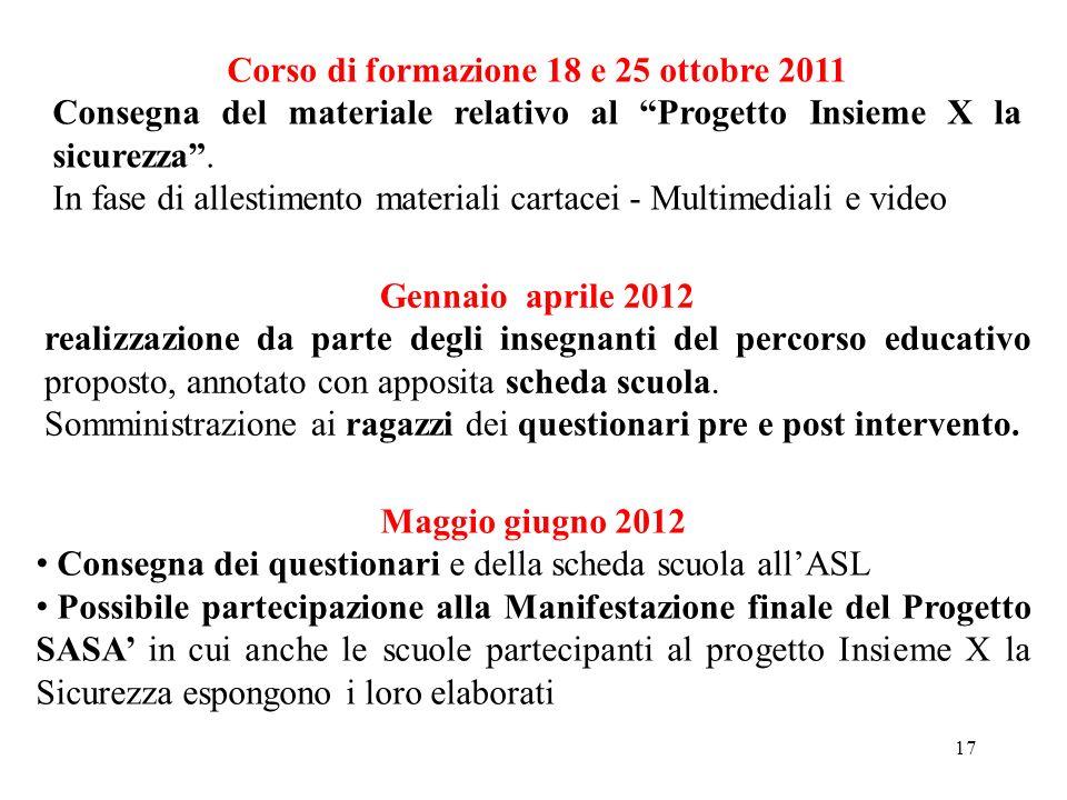 17 Corso di formazione 18 e 25 ottobre 2011 Consegna del materiale relativo al Progetto Insieme X la sicurezza.
