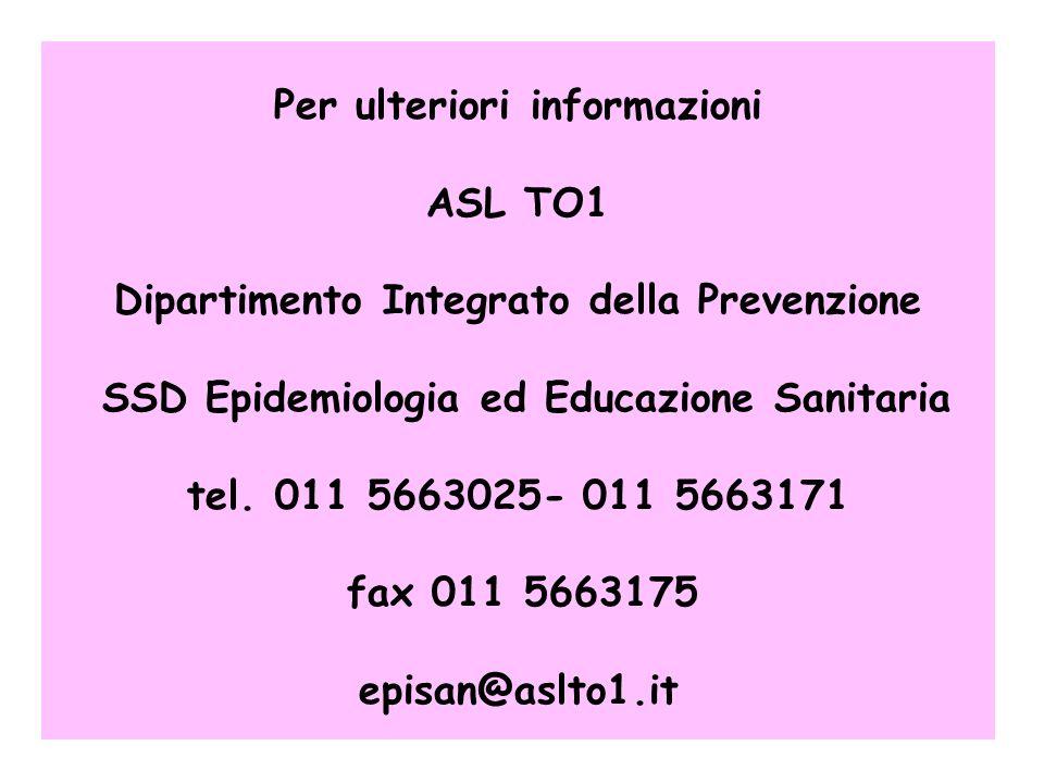 18 Per ulteriori informazioni ASL TO1 Dipartimento Integrato della Prevenzione SSD Epidemiologia ed Educazione Sanitaria tel.