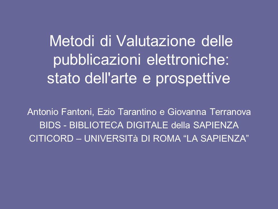 Metodi di Valutazione delle pubblicazioni elettroniche: stato dell'arte e prospettive Antonio Fantoni, Ezio Tarantino e Giovanna Terranova BIDS - BIBL