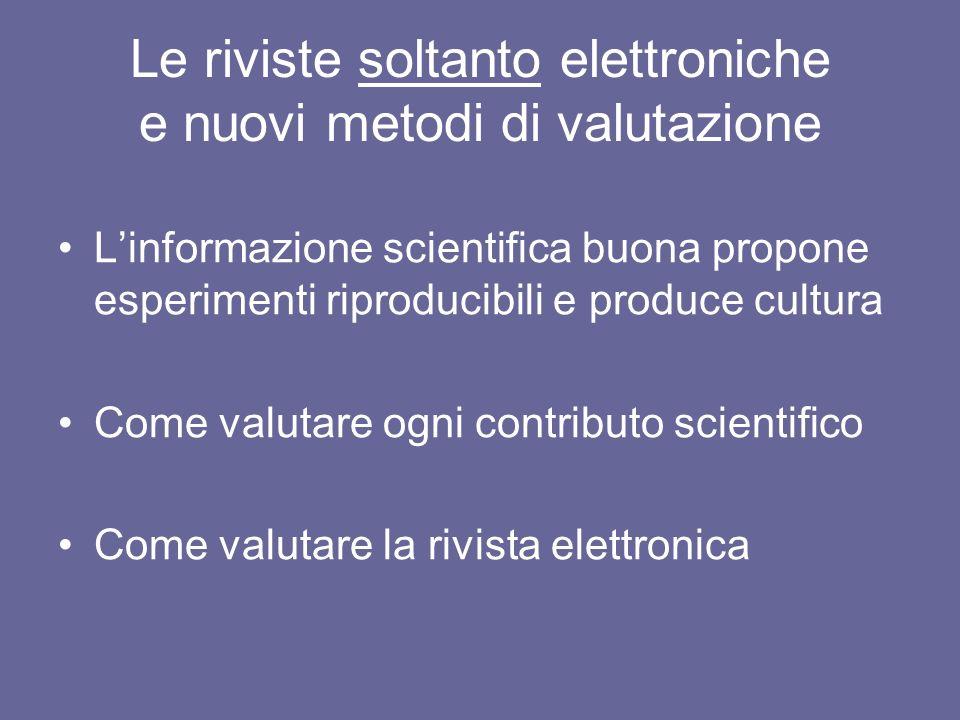 Le riviste soltanto elettroniche e nuovi metodi di valutazione Linformazione scientifica buona propone esperimenti riproducibili e produce cultura Com