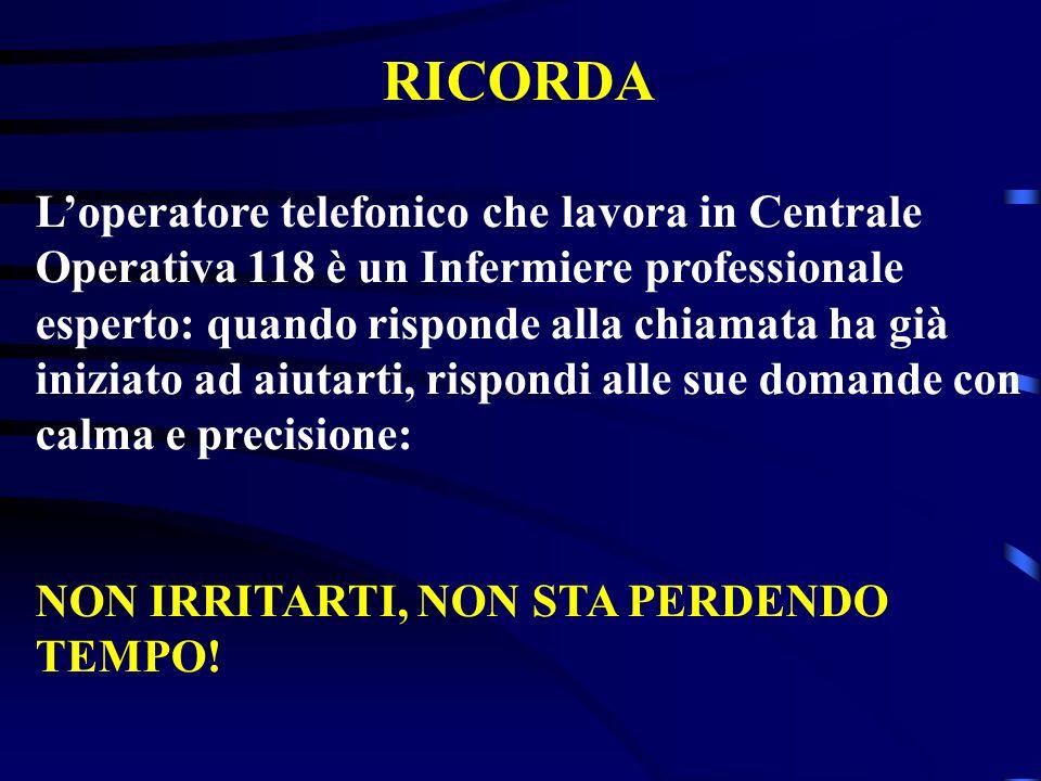 RICORDA Loperatore telefonico che lavora in Centrale Operativa 118 è un Infermiere professionale esperto: quando risponde alla chiamata ha già iniziat