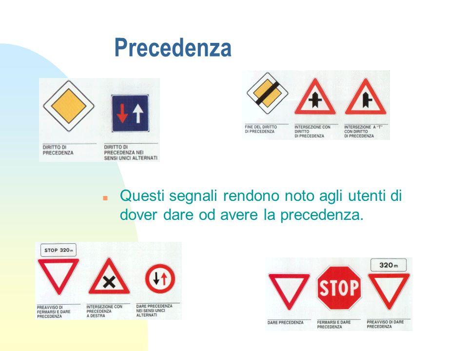 Precedenza n Questi segnali rendono noto agli utenti di dover dare od avere la precedenza.