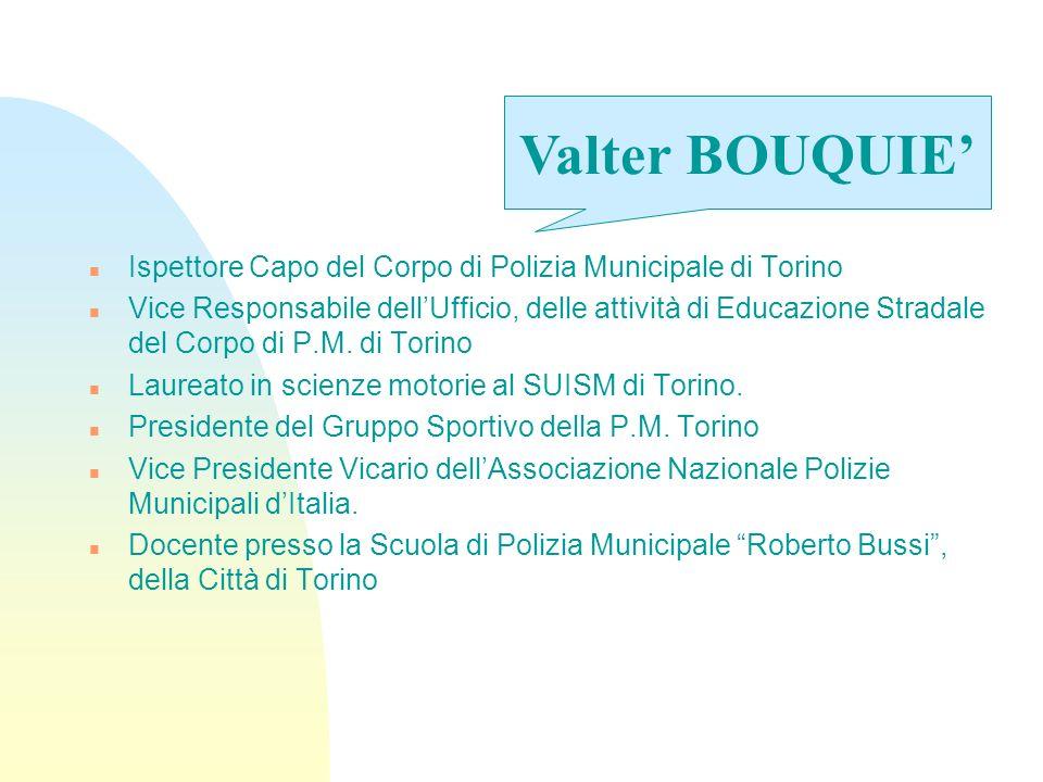 n Ispettore Capo del Corpo di Polizia Municipale di Torino n Vice Responsabile dellUfficio, delle attività di Educazione Stradale del Corpo di P.M. di