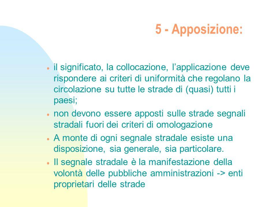 5 - Apposizione: il significato, la collocazione, lapplicazione deve rispondere ai criteri di uniformità che regolano la circolazione su tutte le stra