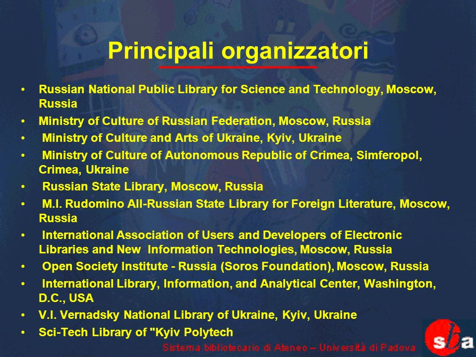Principali organizzatori Russian National Public Library for Science and Technology, Moscow, Russia Ministry of Culture of Russian Federation, Moscow,