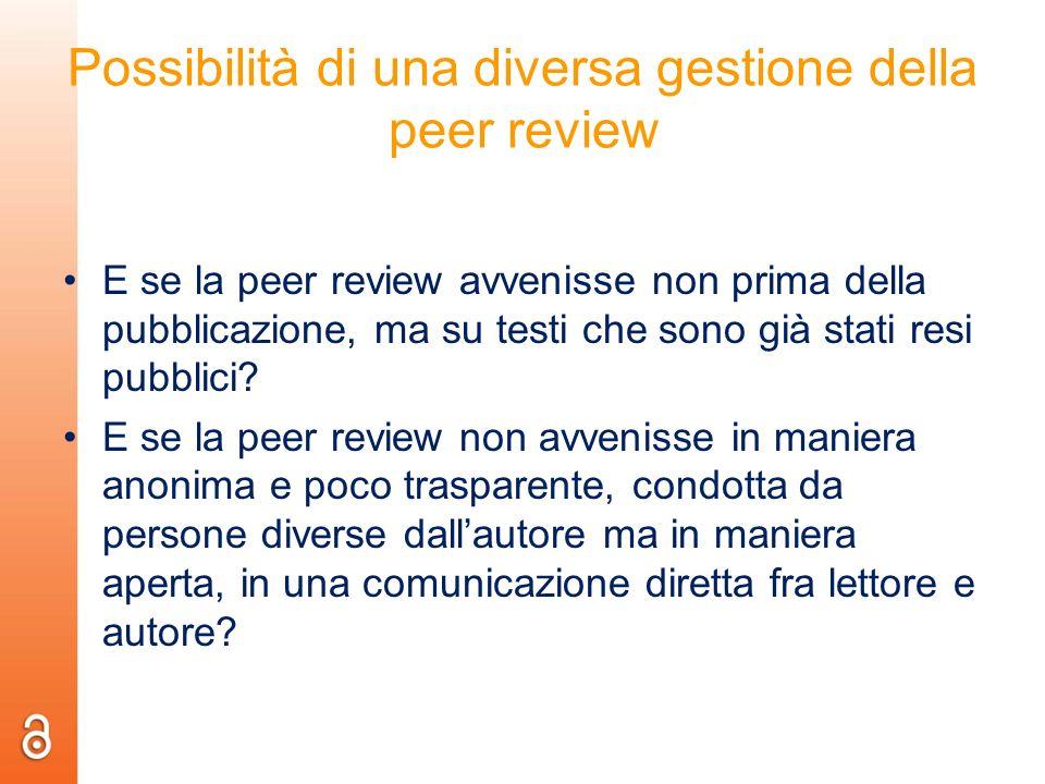 Possibilità di una diversa gestione della peer review E se la peer review avvenisse non prima della pubblicazione, ma su testi che sono già stati resi