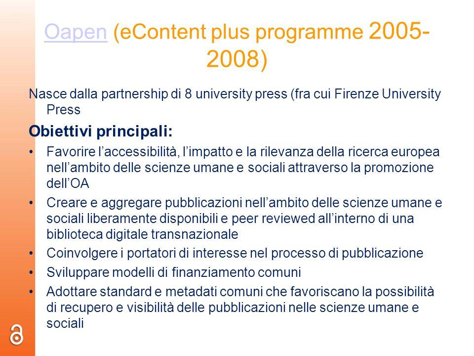 OapenOapen (eContent plus programme 2005- 2008) Nasce dalla partnership di 8 university press (fra cui Firenze University Press Obiettivi principali: