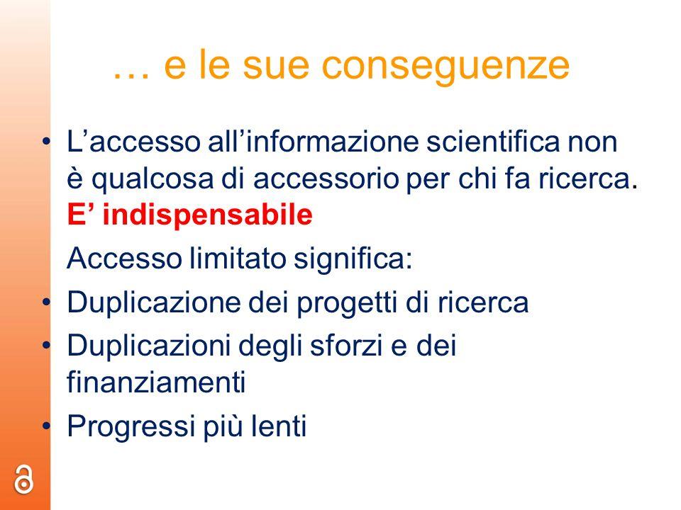 … e le sue conseguenze Laccesso allinformazione scientifica non è qualcosa di accessorio per chi fa ricerca. E indispensabile Accesso limitato signifi