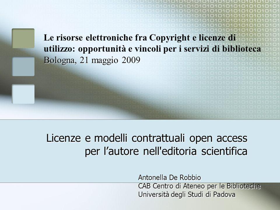 Licenze e modelli contrattuali open access per lautore nell'editoria scientifica Antonella De Robbio CAB Centro di Ateneo per le Biblioteche Universit
