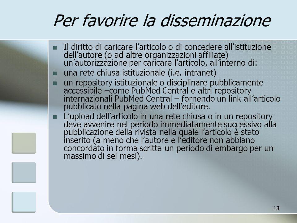 13 Per favorire la disseminazione Il diritto di caricare larticolo o di concedere allistituzione dellautore (o ad altre organizzazioni affiliate) unau