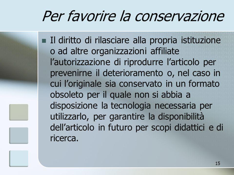 15 Per favorire la conservazione Il diritto di rilasciare alla propria istituzione o ad altre organizzazioni affiliate lautorizzazione di riprodurre l