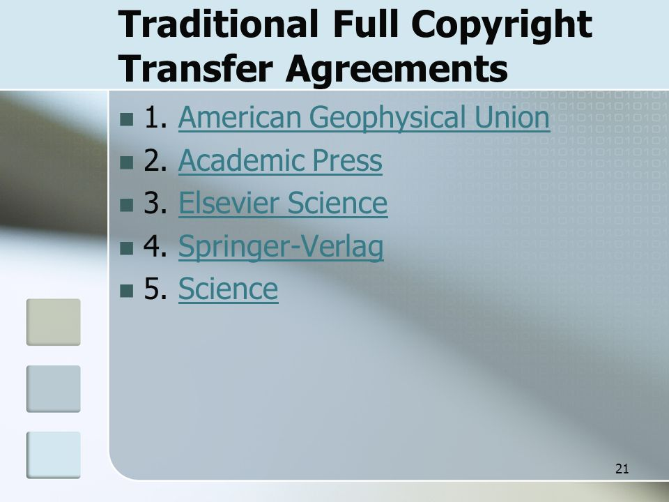 21 Traditional Full Copyright Transfer Agreements 1. American Geophysical UnionAmerican Geophysical Union 2. Academic PressAcademic Press 3. Elsevier