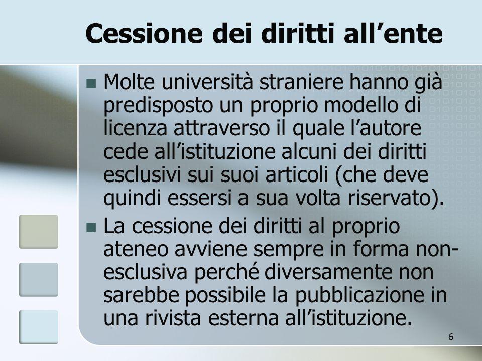 6 Cessione dei diritti allente Molte università straniere hanno già predisposto un proprio modello di licenza attraverso il quale lautore cede allisti