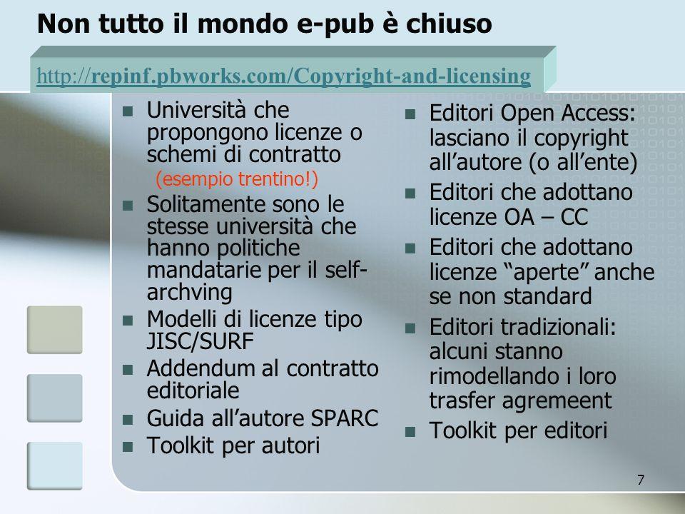 7 Non tutto il mondo e-pub è chiuso Università che propongono licenze o schemi di contratto (esempio trentino!) Solitamente sono le stesse università