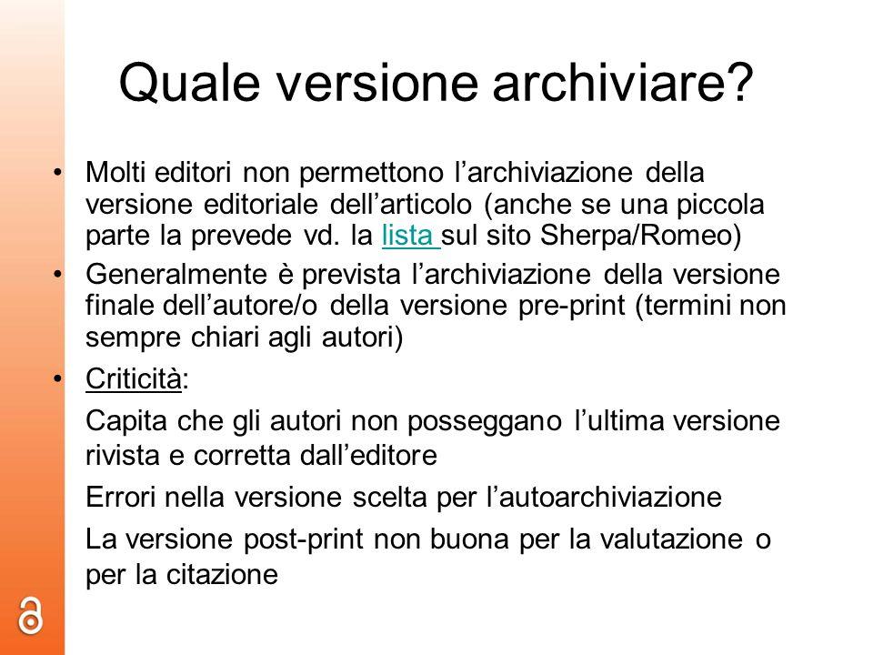 Quale versione archiviare? Molti editori non permettono larchiviazione della versione editoriale dellarticolo (anche se una piccola parte la prevede v
