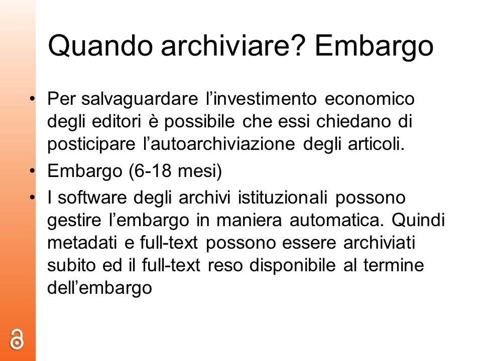 Quando archiviare? Embargo Per salvaguardare linvestimento economico degli editori è possibile che essi chiedano di posticipare lautoarchiviazione deg