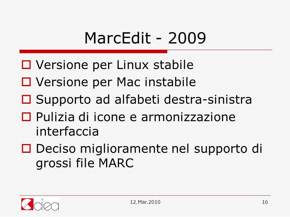 12.Mar.201016 MarcEdit - 2009 Versione per Linux stabile Versione per Mac instabile Supporto ad alfabeti destra-sinistra Pulizia di icone e armonizzazione interfaccia Deciso miglioramente nel supporto di grossi file MARC