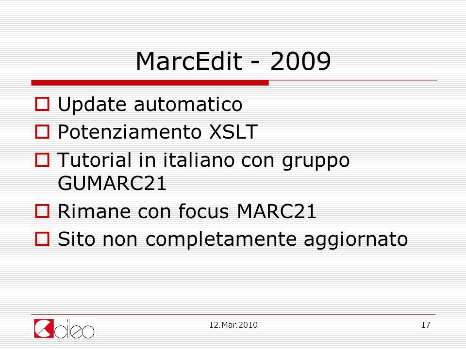 12.Mar.201017 MarcEdit - 2009 Update automatico Potenziamento XSLT Tutorial in italiano con gruppo GUMARC21 Rimane con focus MARC21 Sito non completamente aggiornato