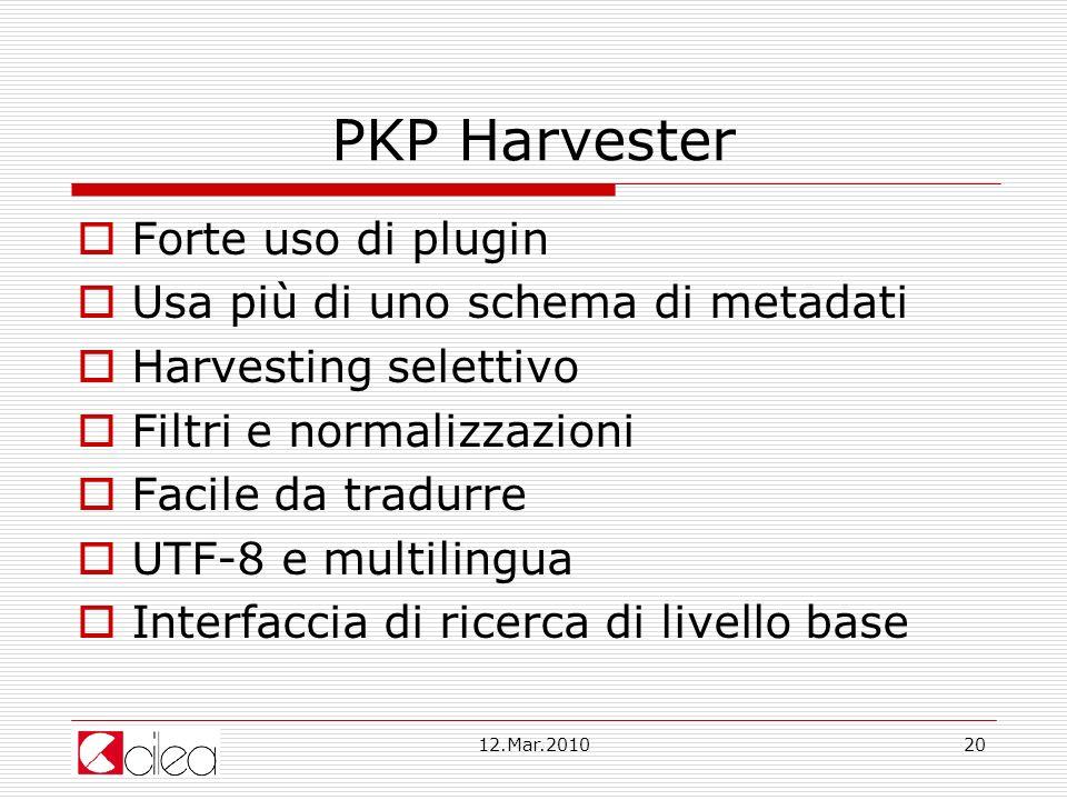 12.Mar.201020 PKP Harvester Forte uso di plugin Usa più di uno schema di metadati Harvesting selettivo Filtri e normalizzazioni Facile da tradurre UTF-8 e multilingua Interfaccia di ricerca di livello base
