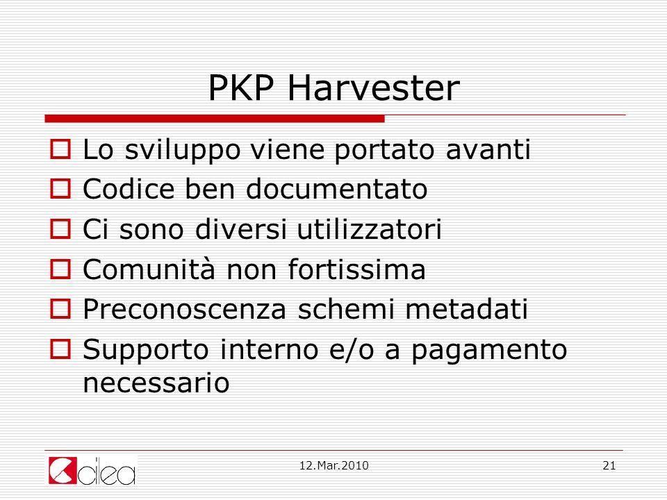 12.Mar.201021 PKP Harvester Lo sviluppo viene portato avanti Codice ben documentato Ci sono diversi utilizzatori Comunità non fortissima Preconoscenza schemi metadati Supporto interno e/o a pagamento necessario