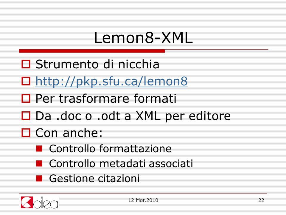 12.Mar.201022 Lemon8-XML Strumento di nicchia http://pkp.sfu.ca/lemon8 Per trasformare formati Da.doc o.odt a XML per editore Con anche: Controllo formattazione Controllo metadati associati Gestione citazioni