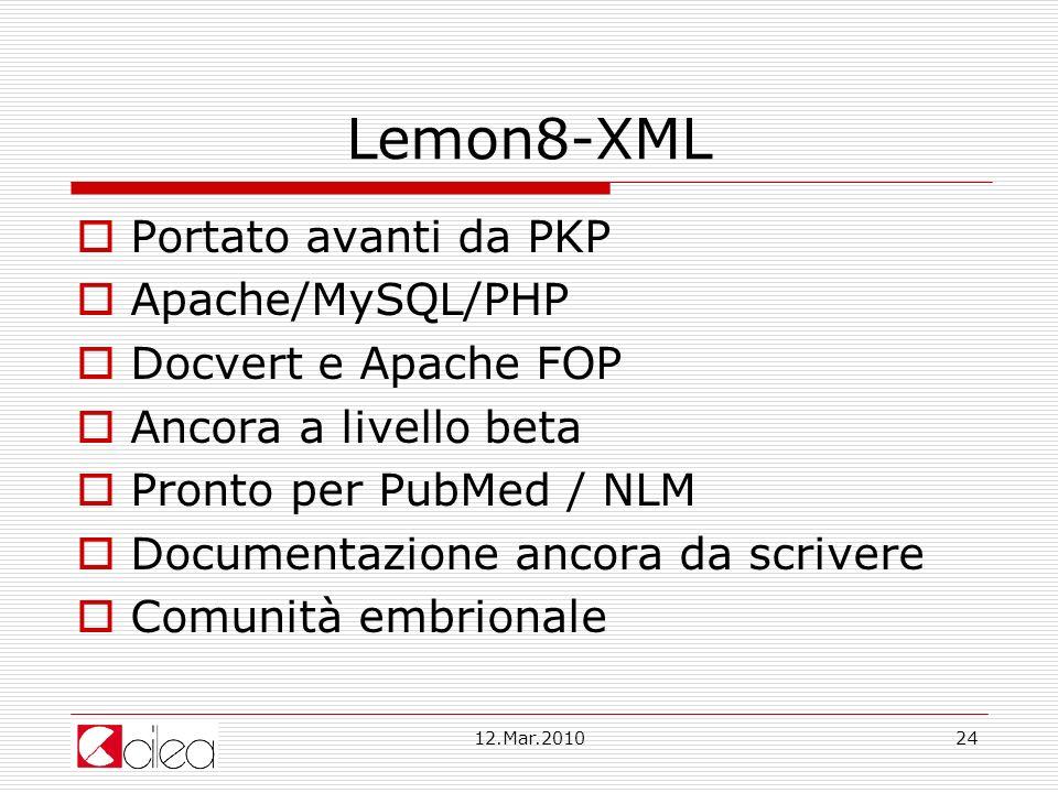 12.Mar.201024 Lemon8-XML Portato avanti da PKP Apache/MySQL/PHP Docvert e Apache FOP Ancora a livello beta Pronto per PubMed / NLM Documentazione ancora da scrivere Comunità embrionale