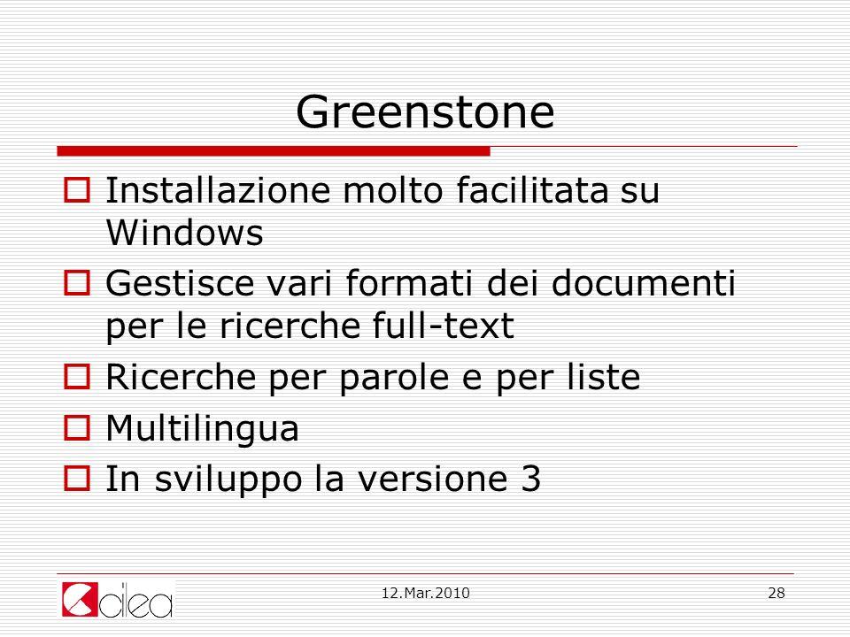 12.Mar.201028 Greenstone Installazione molto facilitata su Windows Gestisce vari formati dei documenti per le ricerche full-text Ricerche per parole e per liste Multilingua In sviluppo la versione 3
