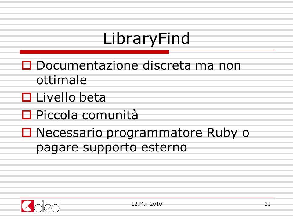 12.Mar.201031 LibraryFind Documentazione discreta ma non ottimale Livello beta Piccola comunità Necessario programmatore Ruby o pagare supporto esterno