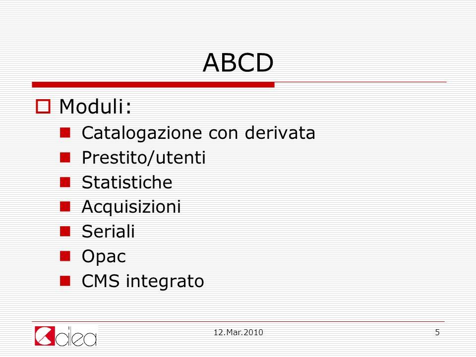 12.Mar.20105 ABCD Moduli: Catalogazione con derivata Prestito/utenti Statistiche Acquisizioni Seriali Opac CMS integrato